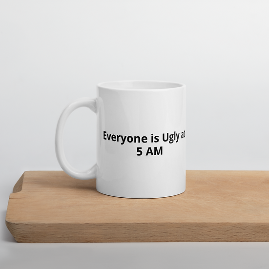 Everyone is Ugly at 5 AM Mug