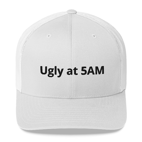 Everyone is Ugly at 5 AM Trucker Cap