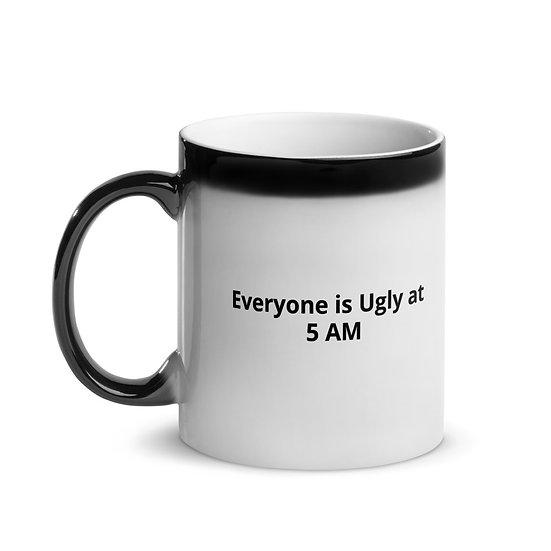 Everyone is Ugly at 5 AM Glossy Magic Mug