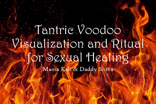 Tantric Voodoo Visualization & RitualFor Sexual Healing