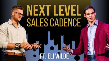 Advanced Sales Cadence With 9-Figure Producer, Eli Wilde