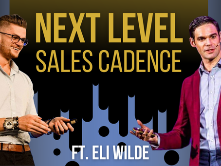 Advanced Sales Cadence With 9-Figure Producer, Eli Wilde