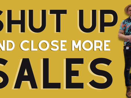 Shut Up And Close More Sales | How Silence Impacts Your Sales Calls