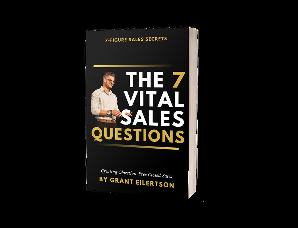 7 Vital Sales Questions - Grant Eilertson