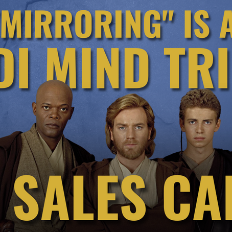"Why ""Mirroring"" Is A True ""Jedi Mind Trick"" On Sales Calls"