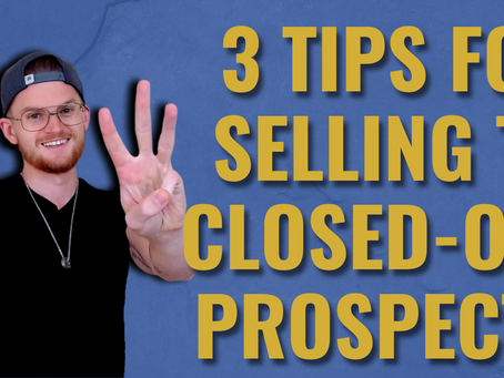 3 Tips For Selling To Closed-Off Prospects | How To Close Sales With Prospects Who Won't Open Up