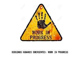 WORK IN PROGRESS: derechos humanos emergentes