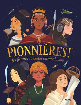 PIONNIERES !: 50 FEMMES AU DESTIN EXTRAORDINAIRE