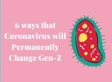 6 ways Coronavirus will Permanently Change Gen-Z