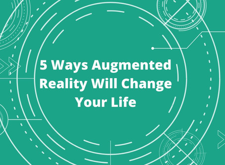 5 Ways Augmented Reality Will Change Your Life