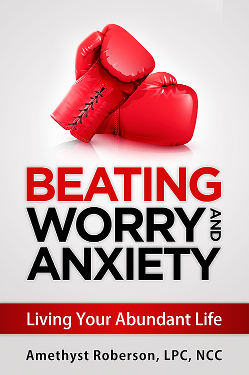 Beating Worry and Anxiety -Living Your Abundant Life