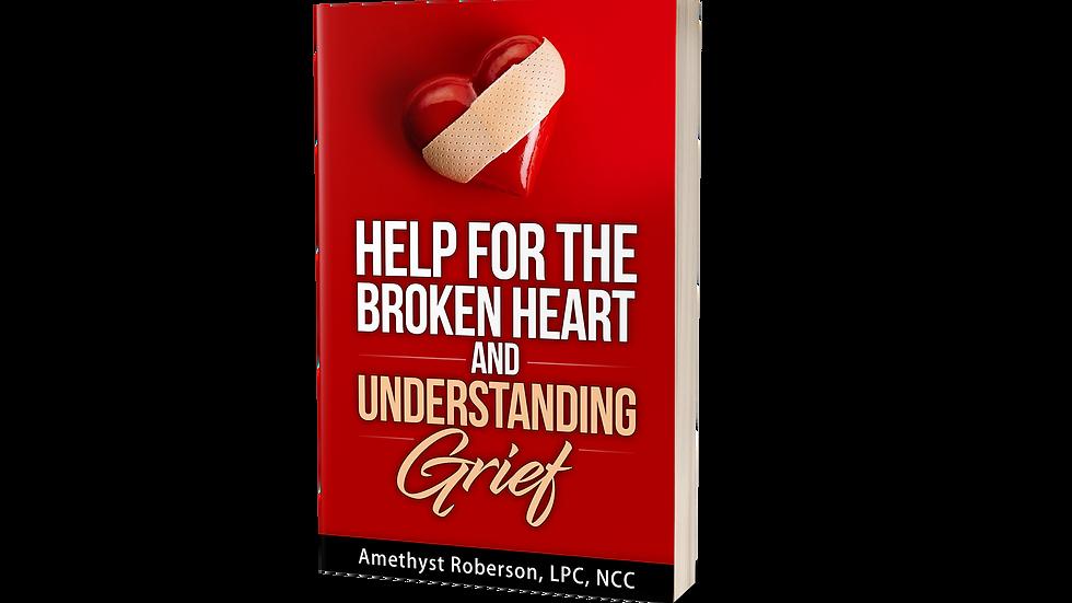 Help For The Broken Heart and Understanding Grief