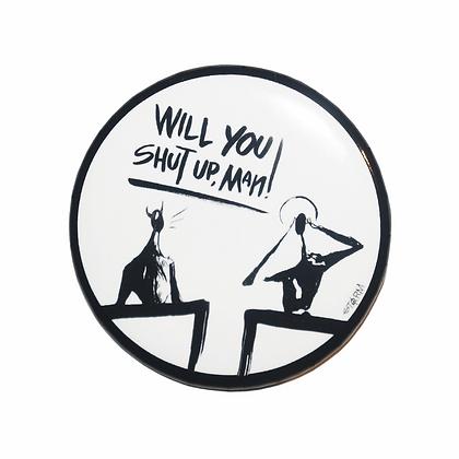 """""""Will You Shut Up, Man!"""" Pin (2.25"""")"""