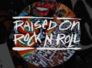 raised on rock'n'roll