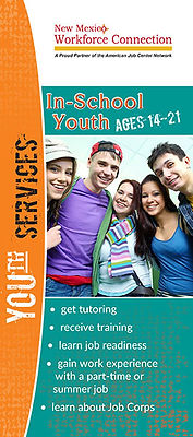 New Mexico Workforce Connection In-School Youth brochure cover. In-school youth ages 14-21. Get tutoring, receive training, learn job readiness, gain work experience with a part-time or summer job, learn about Job Corps. Photo of 5 high school teens huddled together smiling.