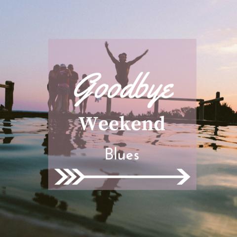 Goodbye Weekend Blues