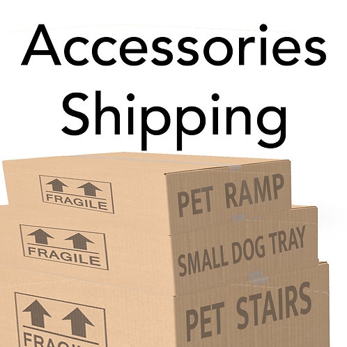Additional Shipping for Accessories - Ramp, Tray and Stairs