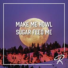 Make Me Howl, Sugar Feed Me