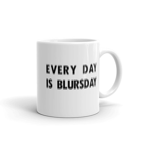 Every day is blursday.