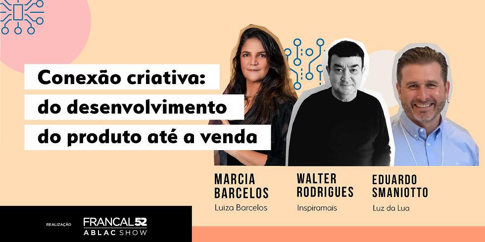 """Painel """"Francal Ablac Show"""" Conexão criativa: do desenvolvimento do produto até a venda"""