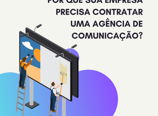 Por que sua empresa precisa contratar uma agência de comunicação?