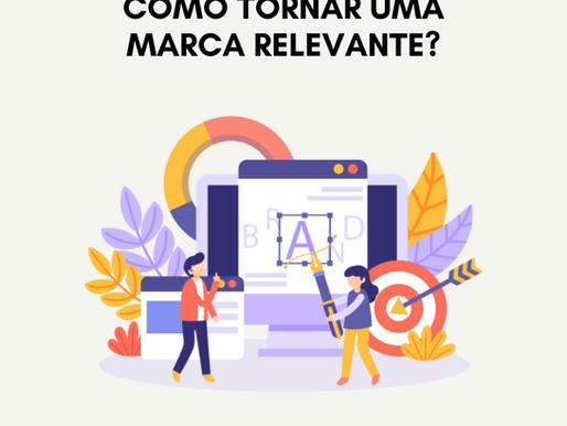 Como tornar sua marca relevante?