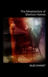 The Misadventure of Sherlock Holmes by Giles Chanot