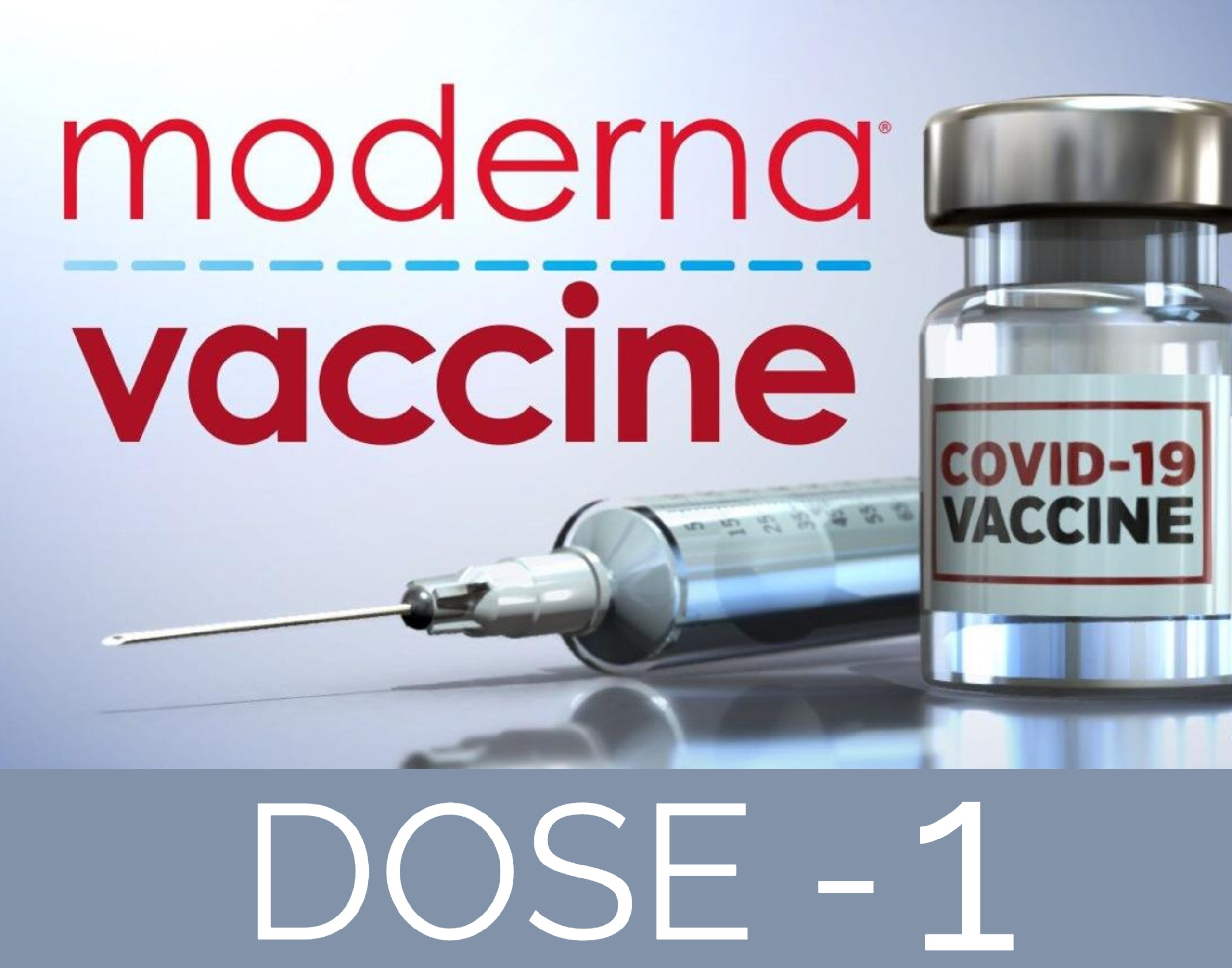 Dose 1 - Moderna COVID-19 Vaccine