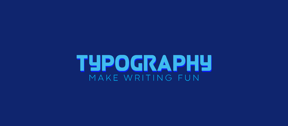 Typography - Make Writing Fun.