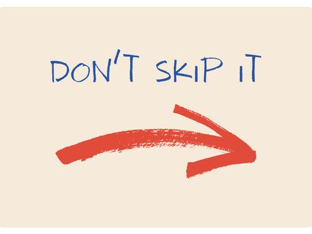 Don't Skip It!