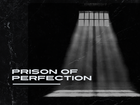 The Prison of Perfection