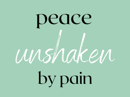 peace unshaken by pain
