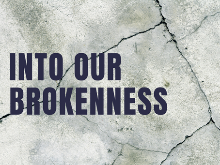 Into our Brokenness