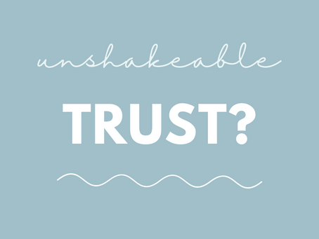 Is Your Trust Unshakeable?
