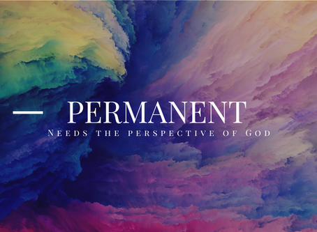 Permanent needs the perspective of God