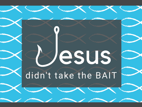 Jesus didn't take the Bait