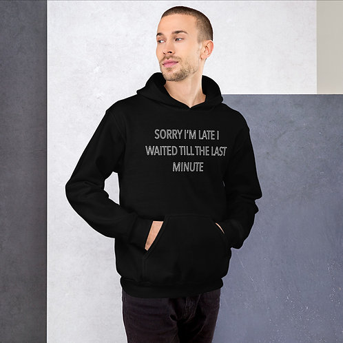 Sorry I'm Late, I Waited Till The Last Minute Hoodie