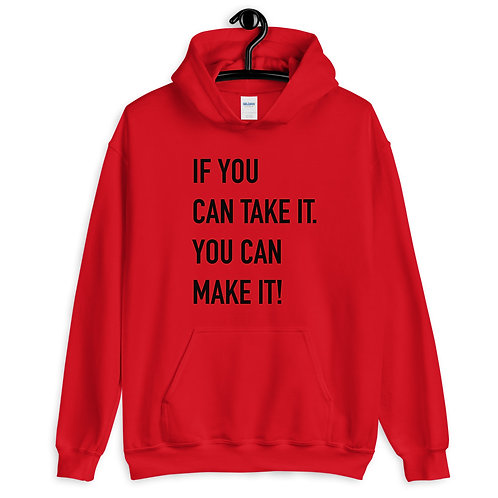 If you can take it. You can make it! Hoodie