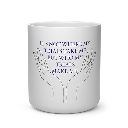 Who My Trials Make Me! Heart Shape Mug