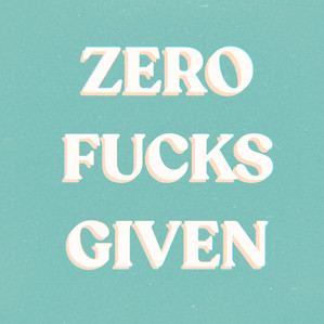 ZERO FUCKS GIVEN: AN INTRO INTO CONFIDENCE.