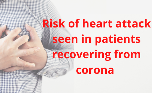 Risk of heart attack seen in patients recovering from corona