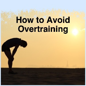 How to Avoid Overtraining to Stay Fit and Healthy