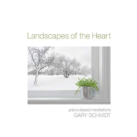 Gary Schmidt - Landscapes of the Heart