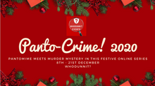 Coming Soon! Panto-Crime 2020 - Festive Online Murder Mystery