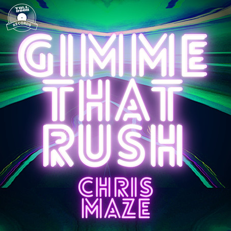 "CHRIS MAZE ""GIMME THAT RUSH"" COMES OUT THIS FRIDAY! 11/27 PRE SAVE ON BEATPORT NOW!"