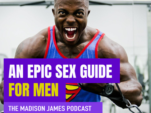 An Epic Sex Guide (For Men) PODCAST