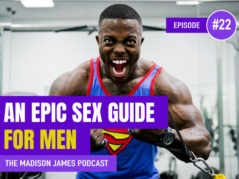An Epic Sex Guide (For Men) EP22 Podcast