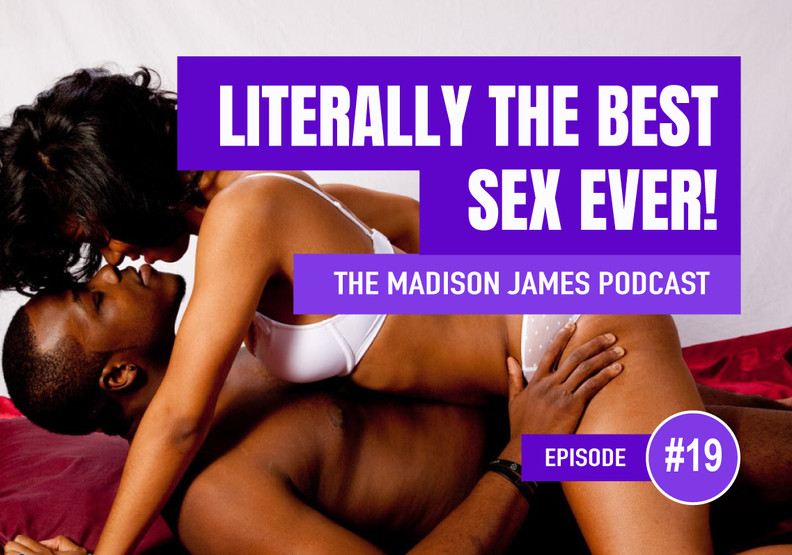 Literally the Best Sex Ever - EP19 Podcast