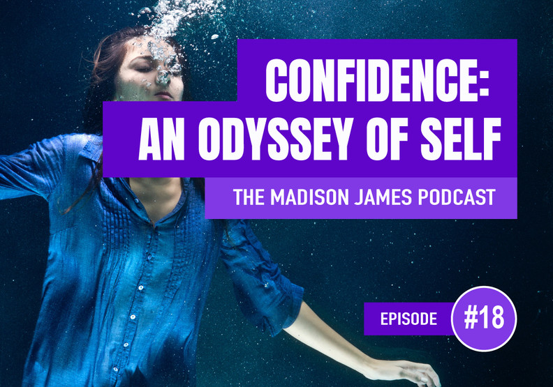 Confidence: An Odyssey of Self - EP18 Podcast