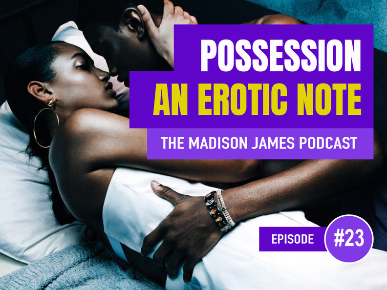 Possession - An Erotic Note - EP23 Podcast